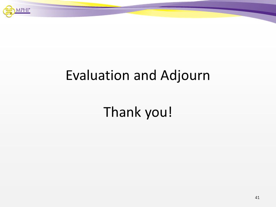 Evaluation and Adjourn Thank you! 41