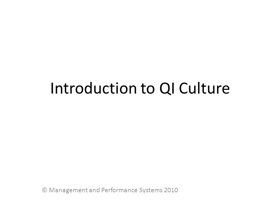 Introduction to QI Culture © Management and Performance Systems 2010