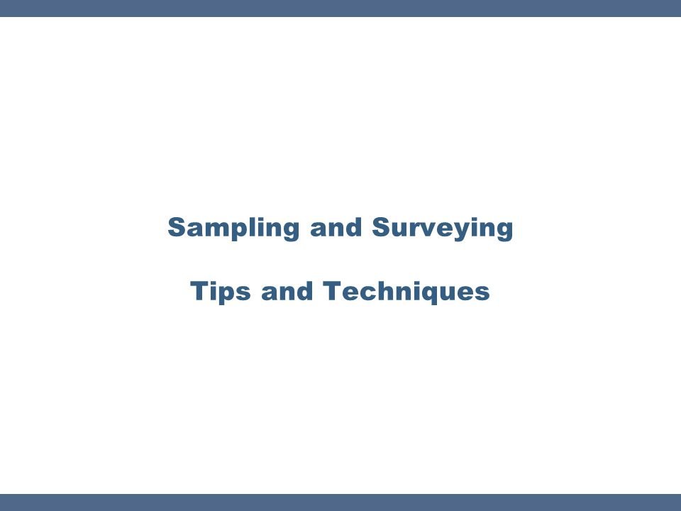 Sampling and Surveying Tips and Techniques