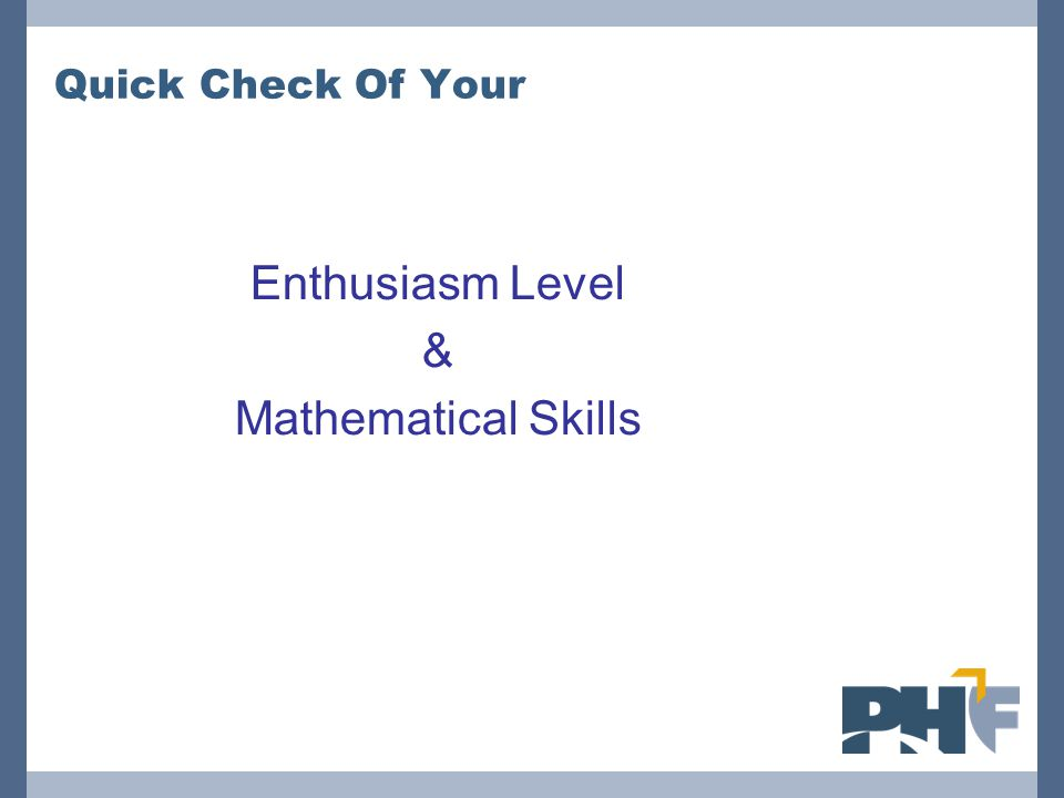 Quick Check Of Your Enthusiasm Level & Mathematical Skills