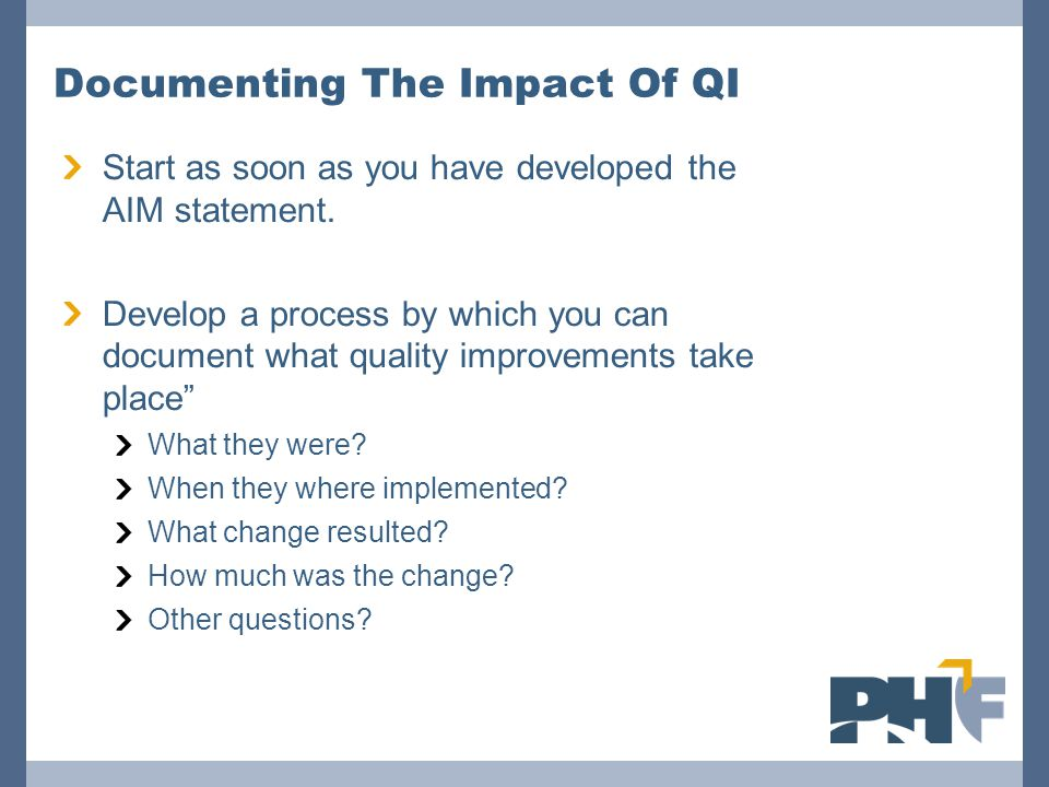 Documenting The Impact Of QI Start as soon as you have developed the AIM statement. Develop a process by which you can document what quality improveme