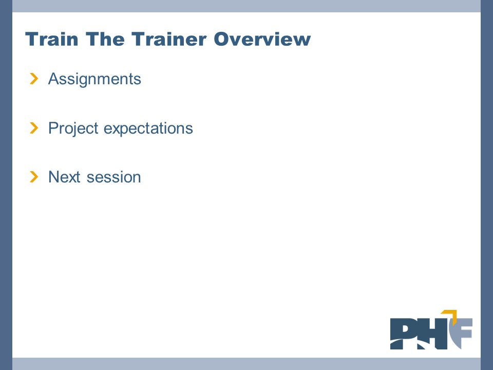 Train The Trainer Overview Assignments Project expectations Next session