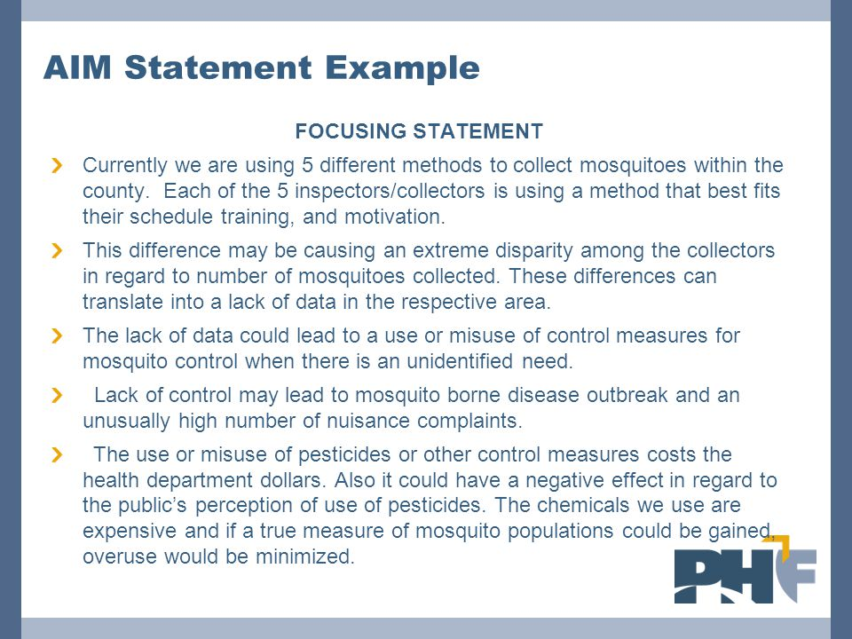 AIM Statement Example FOCUSING STATEMENT Currently we are using 5 different methods to collect mosquitoes within the county. Each of the 5 inspectors/