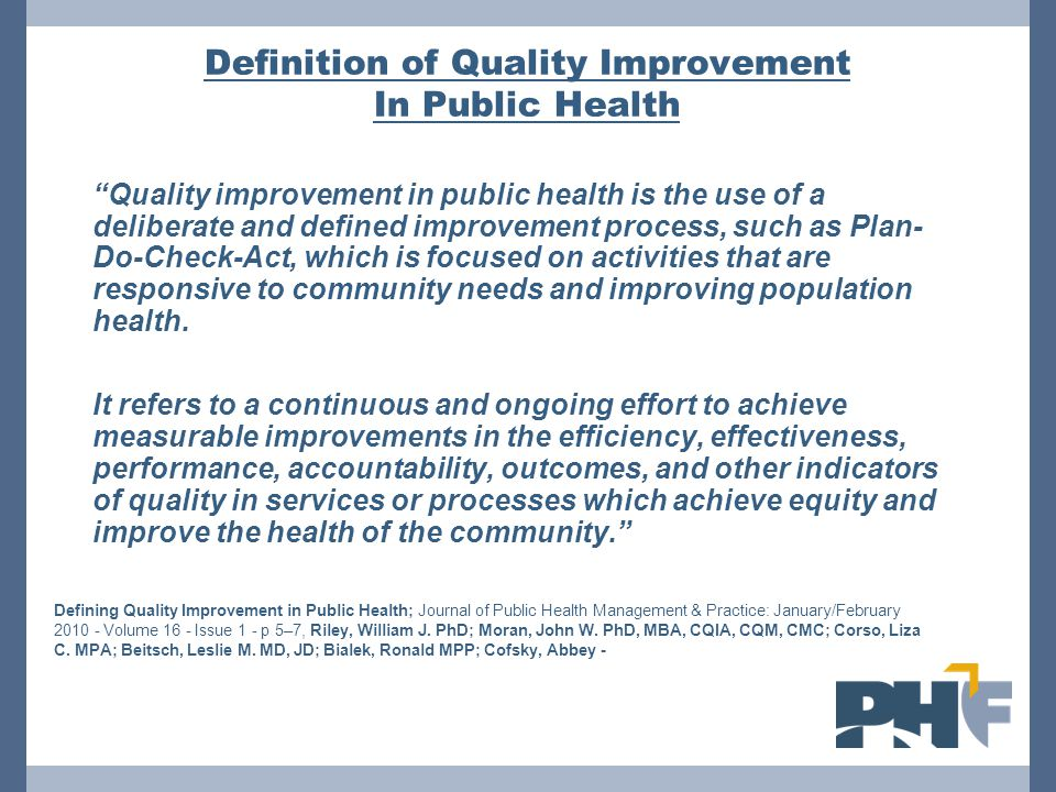 """Definition of Quality Improvement In Public Health """"Quality improvement in public health is the use of a deliberate and defined improvement process, s"""