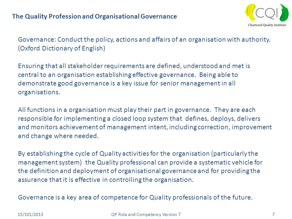 The Quality Profession and Organisational Governance Governance: Conduct the policy, actions and affairs of an organisation with authority. (Oxford Di
