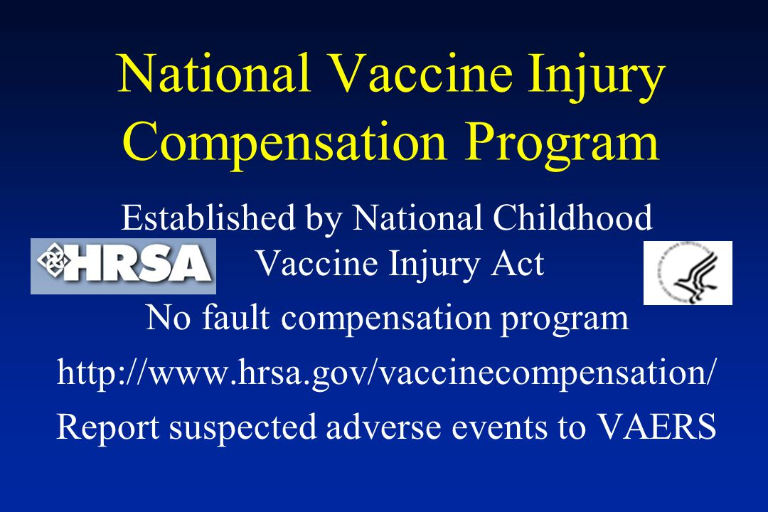National Vaccine Injury Compensation Program Established by National Childhood Vaccine Injury Act No fault compensation program http://www.hrsa.gov/va