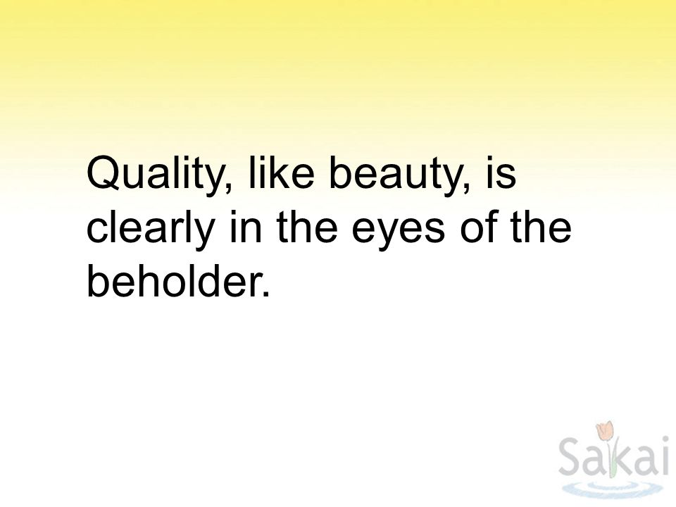 Quality, like beauty, is clearly in the eyes of the beholder.