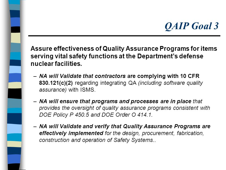 QAIP Goal 3 Assure effectiveness of Quality Assurance Programs for items serving vital safety functions at the Department's defense nuclear facilities.