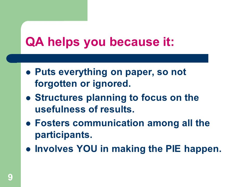 QA helps you because it: Puts everything on paper, so not forgotten or ignored.