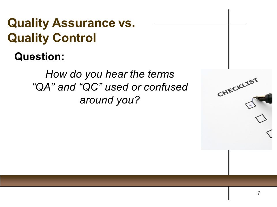 """Question: How do you hear the terms """"QA"""" and """"QC"""" used or confused around you? 7 Quality Assurance vs. Quality Control"""