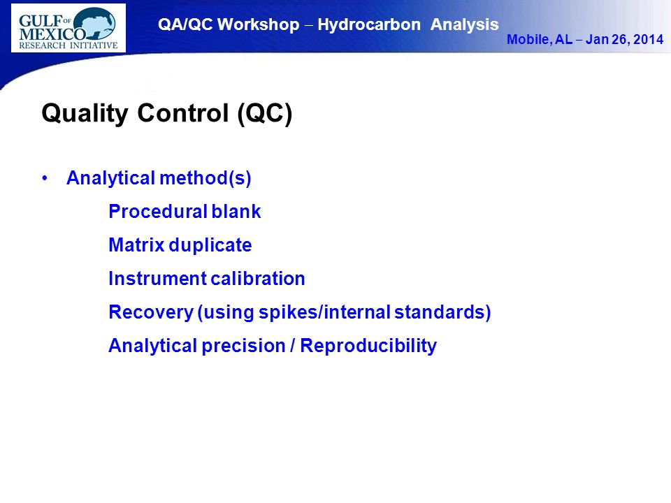 QA/QC Workshop ‒ Hydrocarbon Analysis Mobile, AL ‒ Jan 26, 2014 Quality Control (QC) Analytical method(s) Procedural blank Matrix duplicate Instrument