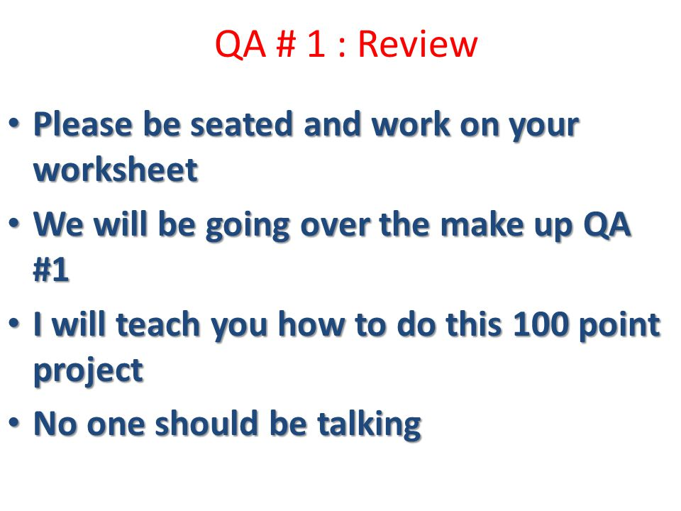QA # 1 : Review Please be seated and work on your worksheet Please be seated and work on your worksheet We will be going over the make up QA #1 We wil