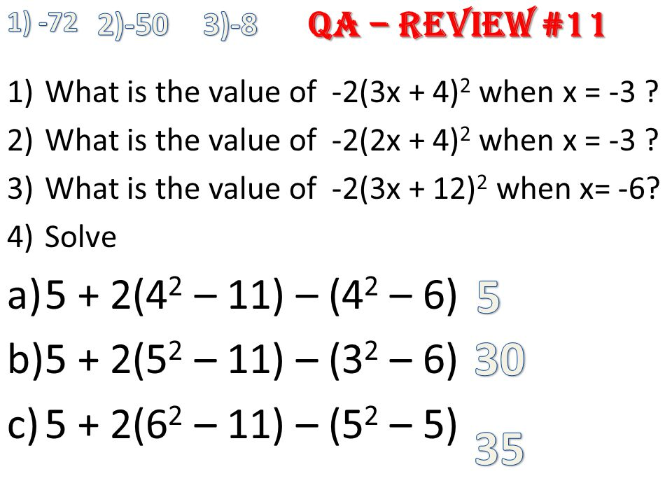 1)What is the value of -2(3x + 4) 2 when x = -3 ? 2)What is the value of -2(2x + 4) 2 when x = -3 ? 3)What is the value of -2(3x + 12) 2 when x= -6? 4