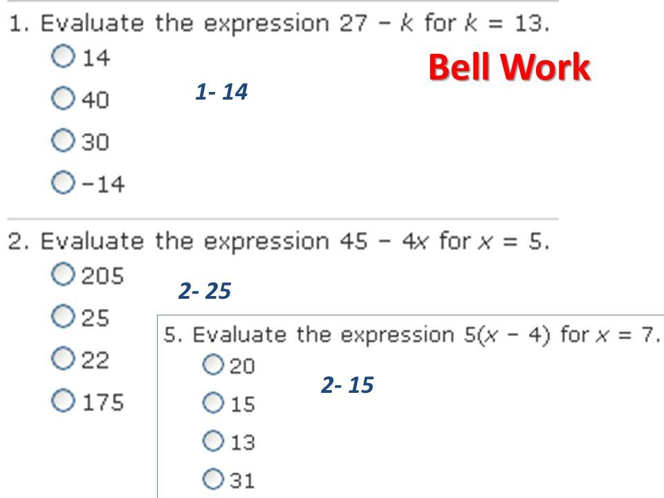 Bell Work 1- 14 2- 25 2- 15