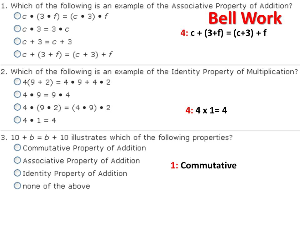 4: c + (3+f) = (c+3) + f 4: 4 x 1= 4 1: Commutative Bell Work