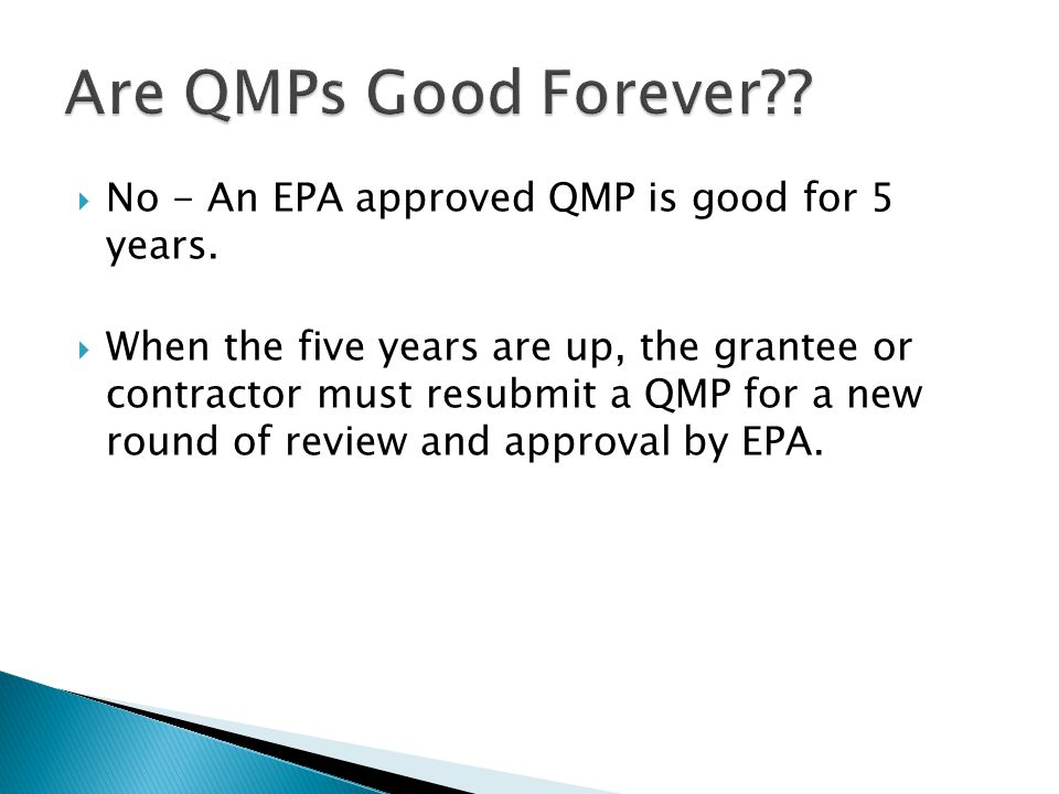  No - An EPA approved QMP is good for 5 years.