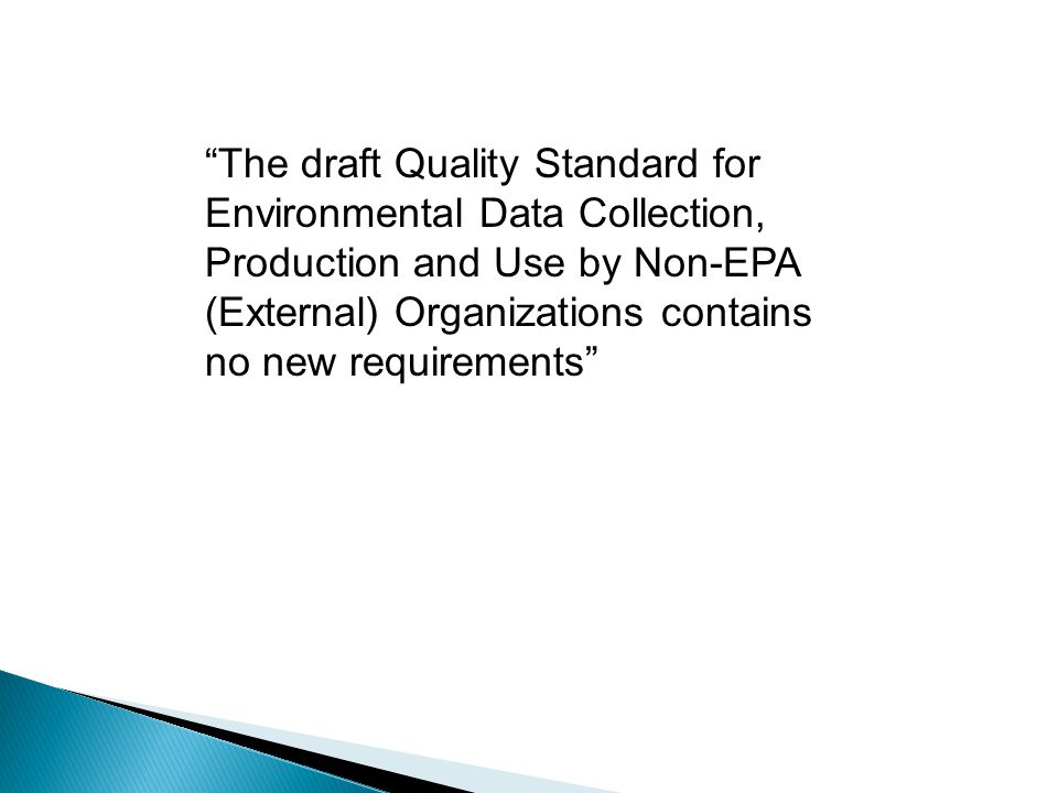 The draft Quality Standard for Environmental Data Collection, Production and Use by Non-EPA (External) Organizations contains no new requirements