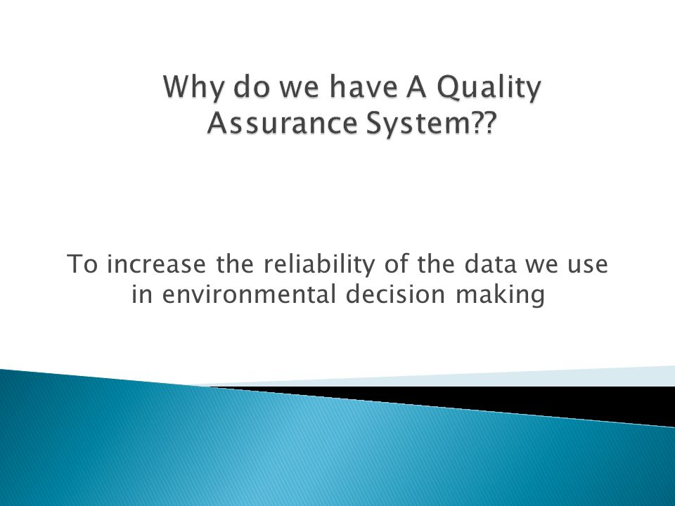  The development of a rigorous quality system enables an organization collecting environmental data to have a higher level of confidence in this data so that it will be of known and documented quality and usable for its intended purpose.