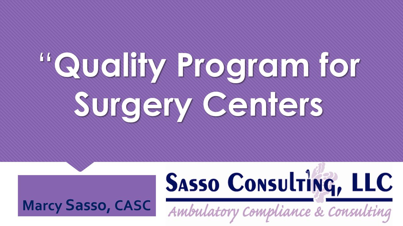""" Quality Program for Surgery Centers Marcy Sasso, CASC"