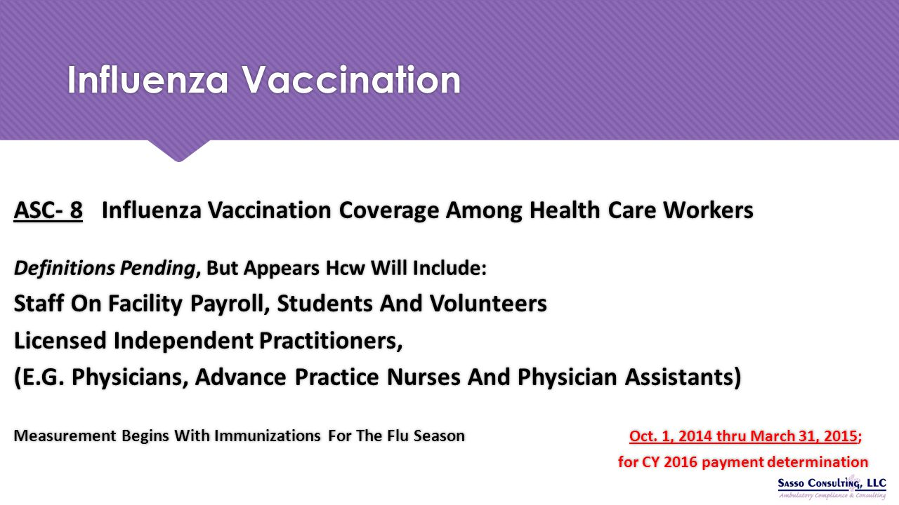 Influenza Vaccination ASC- 8 Influenza Vaccination Coverage Among Health Care Workers Definitions Pending, But Appears Hcw Will Include: Staff On Faci