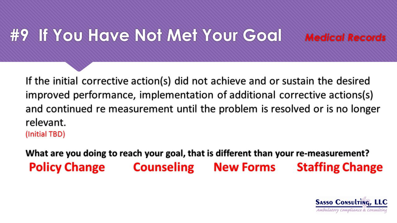 #9 If You Have Not Met Your Goal Medical Records If the initial corrective action(s) did not achieve and or sustain the desired improved performance,