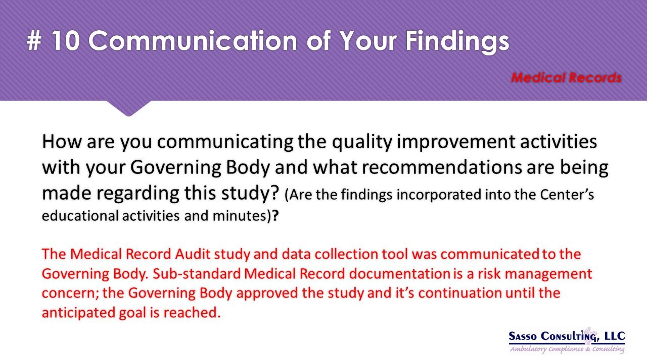 # 10 Communication of Your Findings Medical Records How are you communicating the quality improvement activities with your Governing Body and what rec