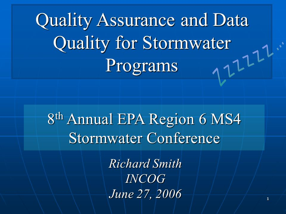 1 Quality Assurance and Data Quality for Stormwater Programs Richard Smith INCOG June 27, 2006 8 th Annual EPA Region 6 MS4 Stormwater Conference
