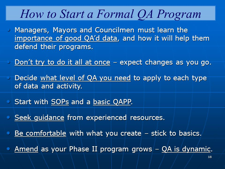 18 How to Start a Formal QA Program Managers, Mayors and Councilmen must learn the importance of good QA'd data, and how it will help them defend their programs.