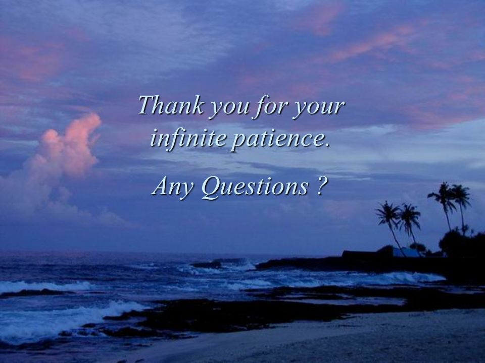 Thank you for your infinite patience. Any Questions