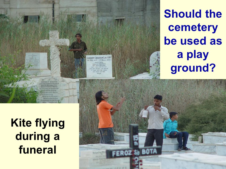 Should the cemetery be used as a play ground? Kite flying during a funeral