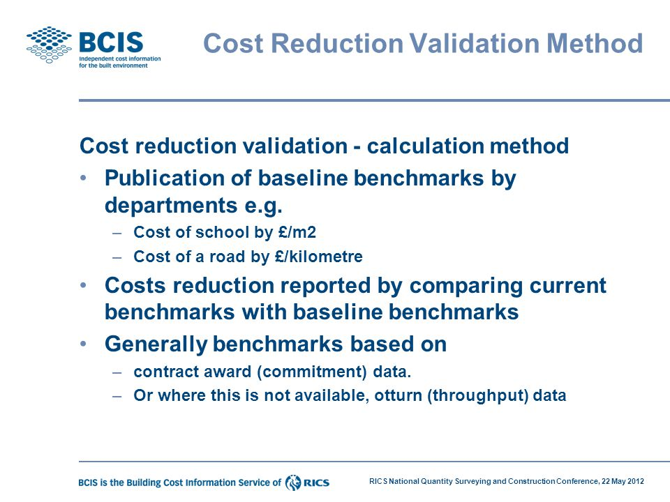 RICS National Quantity Surveying and Construction Conference, 22 May 2012 Cost Reduction Validation Method Cost reduction validation - calculation met