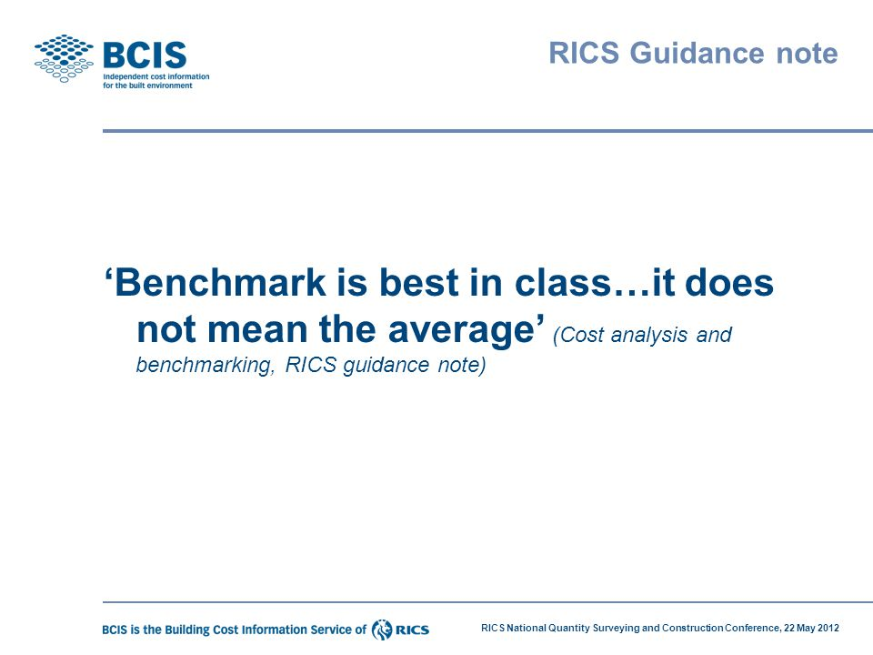 RICS National Quantity Surveying and Construction Conference, 22 May 2012 Benchmarking.