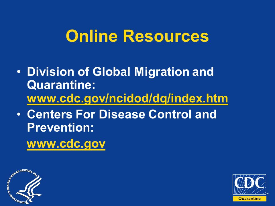 Quarantine TM Online Resources Division of Global Migration and Quarantine: www.cdc.gov/ncidod/dq/index.htm www.cdc.gov/ncidod/dq/index.htm Centers Fo