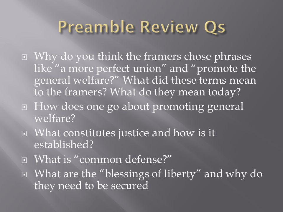 " Why do you think the framers chose phrases like ""a more perfect union"" and ""promote the general welfare?"" What did these terms mean to the framers?"