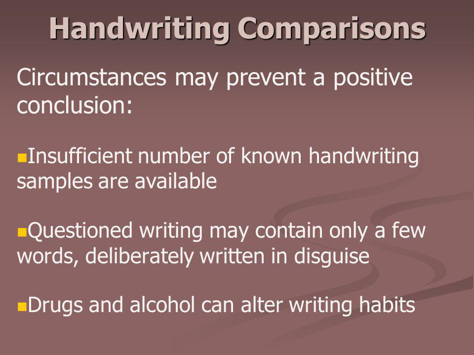 Handwriting Comparisons Circumstances may prevent a positive conclusion: Insufficient number of known handwriting samples are available Questioned wri