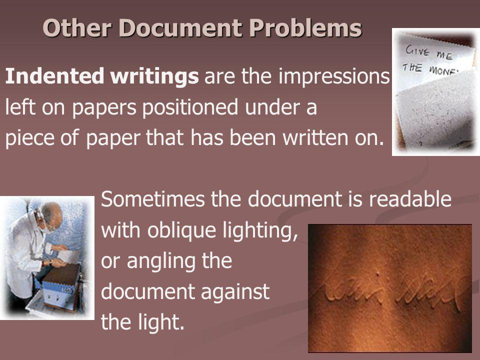 Other Document Problems Indented writings are the impressions left on papers positioned under a piece of paper that has been written on. Sometimes the