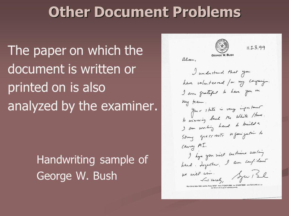 Other Document Problems The paper on which the document is written or printed on is also analyzed by the examiner. Handwriting sample of George W. Bus