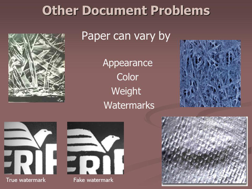 Other Document Problems Paper can vary by Appearance Color Weight Watermarks True watermark Fake watermark
