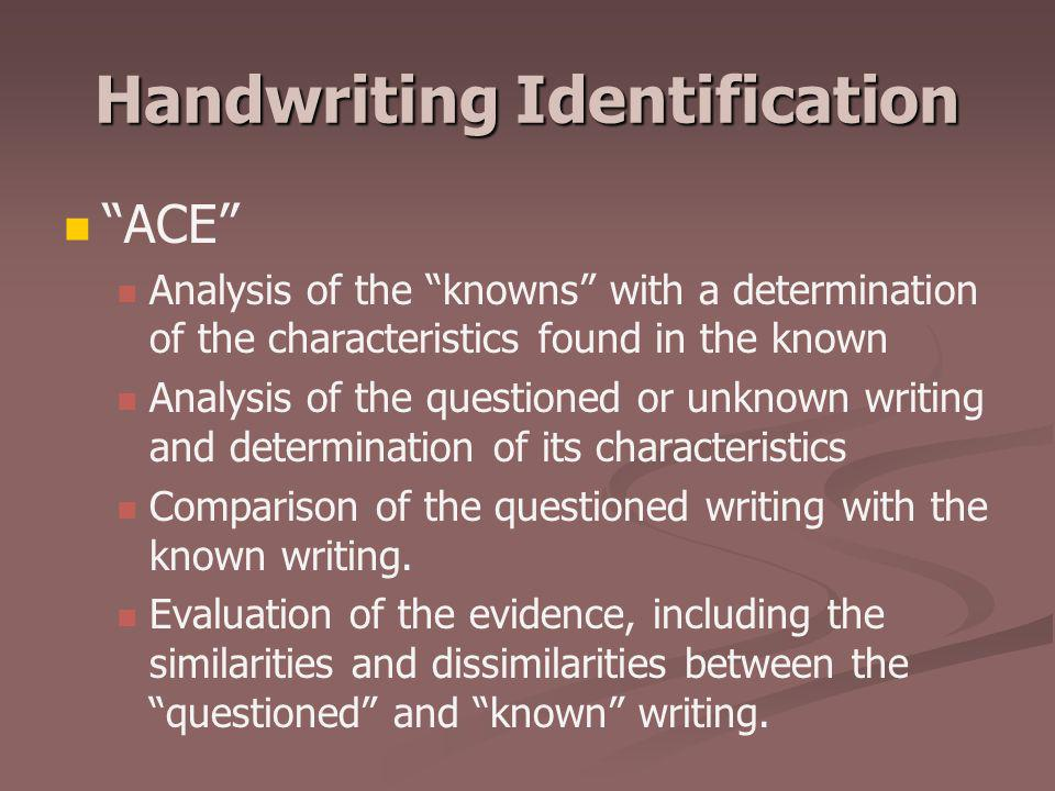"""Handwriting Identification """"ACE"""" Analysis of the """"knowns"""" with a determination of the characteristics found in the known Analysis of the questioned or"""