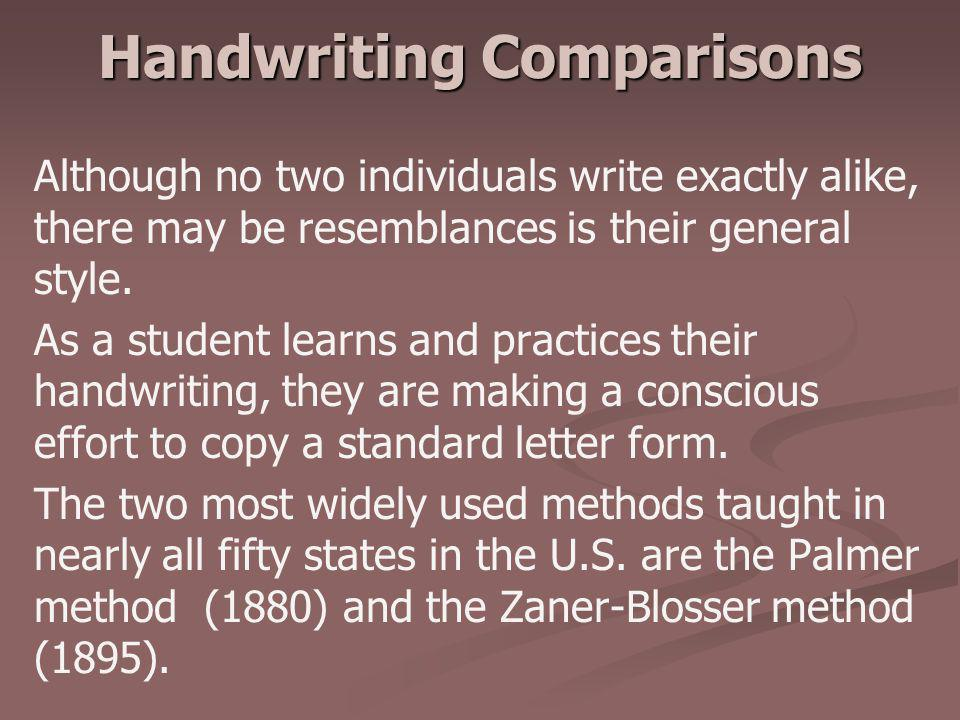 Handwriting Comparisons Although no two individuals write exactly alike, there may be resemblances is their general style. As a student learns and pra