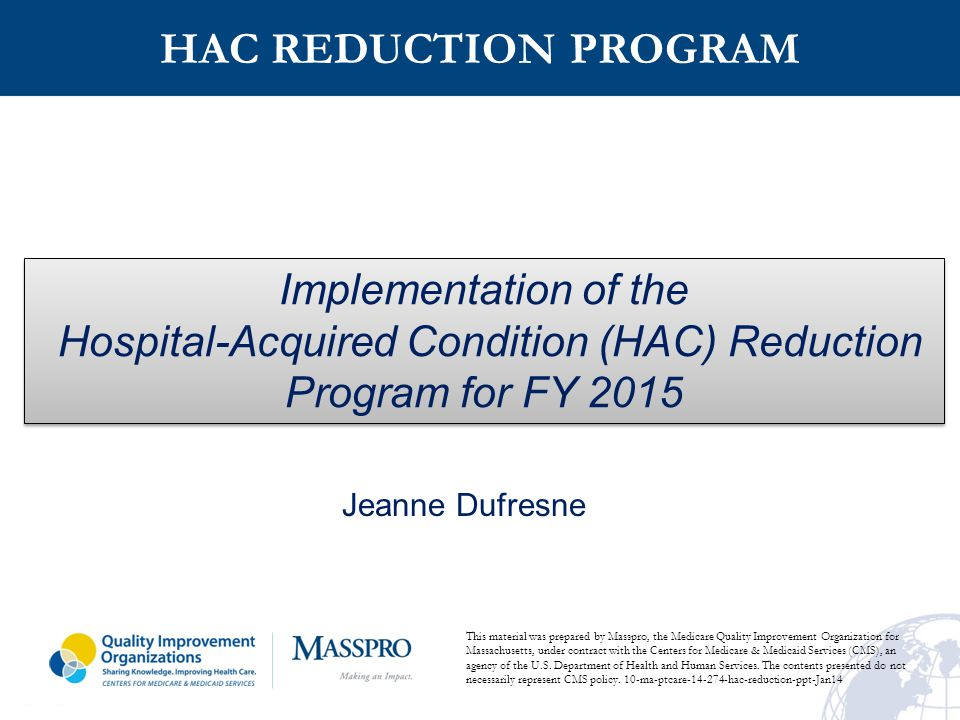 12 In the FY 2011 Final Rule for the FY 2012 Payment Determination, CMS Adopted 8 Claims-Based HAC Measures for the Hospital Inpatient Quality Reporting (IQR) Program, Based on 8 of the 10 Conditions Applicable Under the HAC Payment Provisions: I.Air Embolism II.Blood Incompatibility III.Catheter-Associated Urinary Tract Infection (UTI) IV.Falls and Trauma (Includes Fracture Dislocation, Intracranial Injury, Crushing Injury, Burn, Electric Shock) V.Foreign Object Retained After Surgery VI.Manifestations of Poor Glycemic Control VII.Pressure Ulcer Stages III or IV VIII.Vascular Catheter Associated Infections  2011
