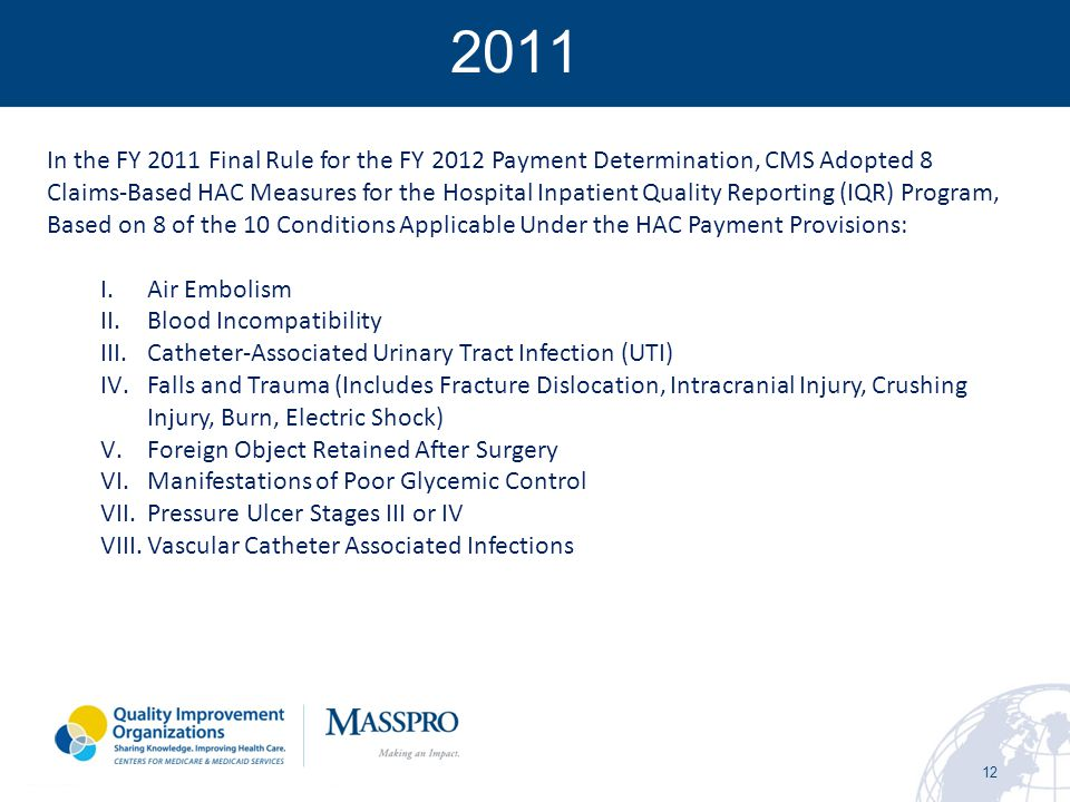 12 In the FY 2011 Final Rule for the FY 2012 Payment Determination, CMS Adopted 8 Claims-Based HAC Measures for the Hospital Inpatient Quality Reporti