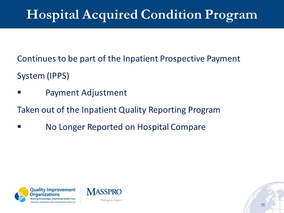 15 Continues to be part of the Inpatient Prospective Payment System (IPPS)  Payment Adjustment Taken out of the Inpatient Quality Reporting Program 