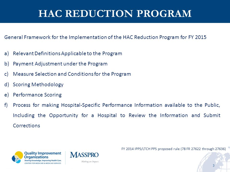 14  2013 PUBLIC REPORTING CMS does not intend to provide or publicly report new calculations of these individual HACs as part of the Hospital IQR Program after 2012.