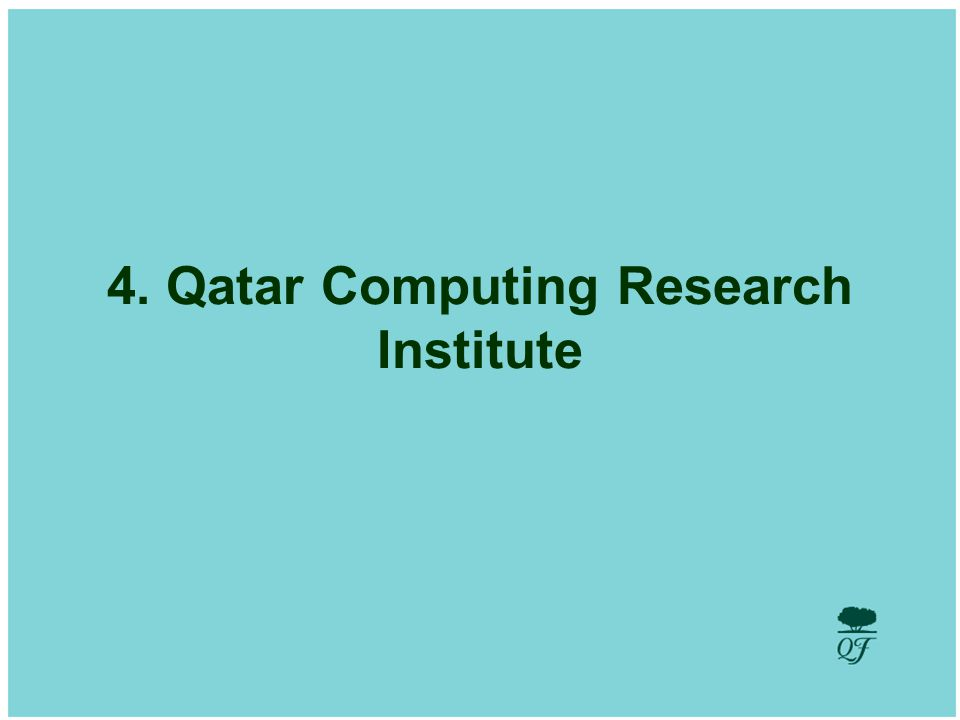 Develop and Utilize Human Potential 4. Qatar Computing Research Institute