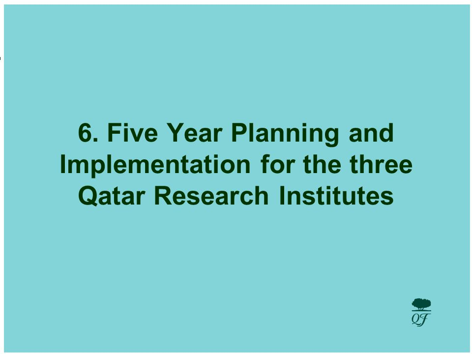 19 6. Five Year Planning and Implementation for the three Qatar Research Institutes