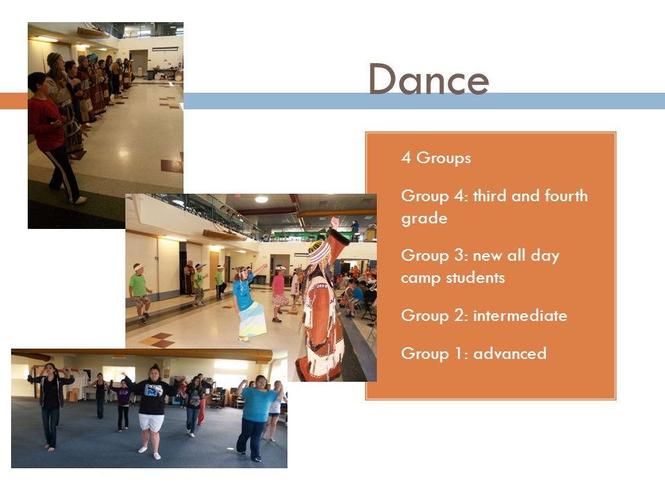Dance 4 Groups Group 4: third and fourth grade Group 3: new all day camp students Group 2: intermediate Group 1: advanced