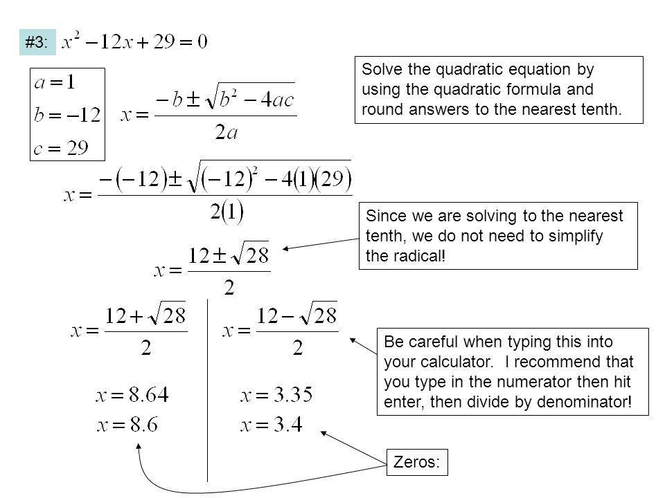 Solve the quadratic equation by using the quadratic formula and round answers to the nearest tenth. #3: Since we are solving to the nearest tenth, we