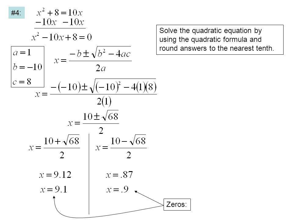 #4: Solve the quadratic equation by using the quadratic formula and round answers to the nearest tenth. Zeros: