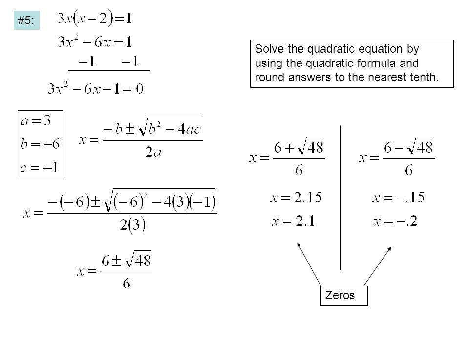 Solve the quadratic equation by using the quadratic formula and round answers to the nearest tenth. #5: Zeros